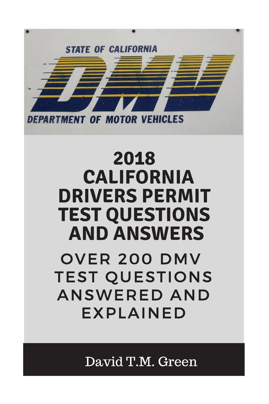 2018 California Drivers Permit Test Questions And Answers: Over 200 California  Driver License Test Questions Answered and Explained: David T.M. Green: ...