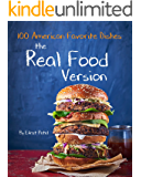 The Real Food Version Cookbook: Over 100 Quick & Easy American Favorite Dishes, Recipes for kids(minimally processed, free of common allergens)Delicious, ... Quickly, Easy Recipes (English Edition)