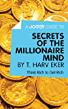 A Joosr Guide to... Secrets of the Millionaire Mind by T. Harv Eker: Think Rich to Get Rich