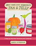 Jam and Jelly: A Step-by-Step Kids Gardening and Cookbook (Grow Your Own Ingredients 1)