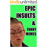 Memes: Unbelievable Insults! Wicked Retorts! Funny Memes!