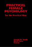 Practical Female Psychology: For the Practical Man