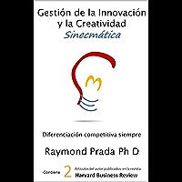 Gestión de la Innovación y la Creatividad Sinecmática: Innovación Competitiva Siempre