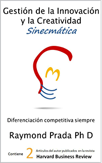 Gestión de la Innovación y la Creatividad Sinecmática: Innovación Competitiva Siempre (Spanish Edition)