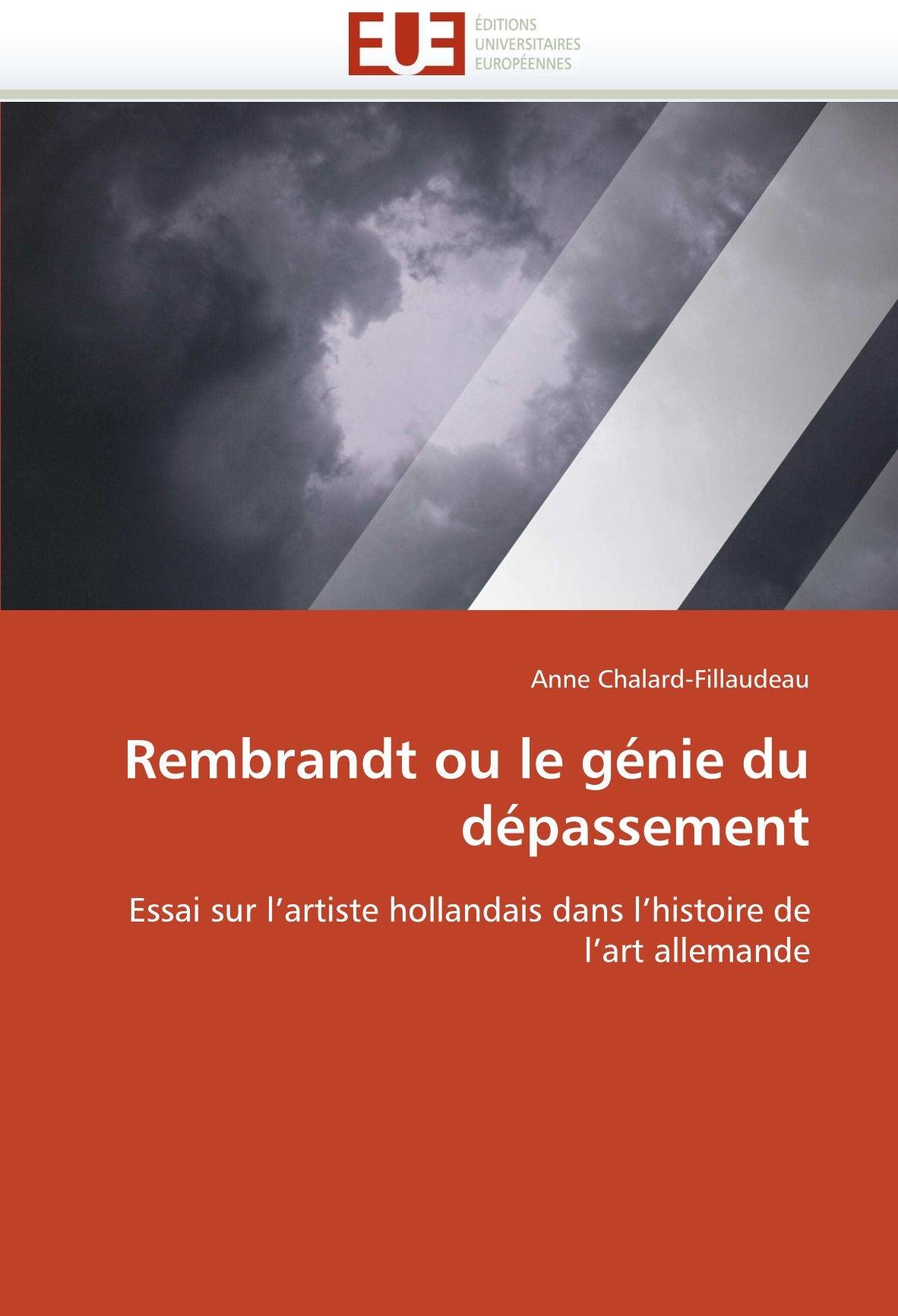 rembrandt ou le gnie du dpassement essai sur lartiste hollandais dans lhistoire de lart allemande omnuniveurop french edition