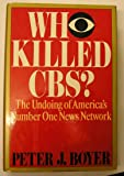 Who Killed CBS: The Undoing of America's Number One News Network