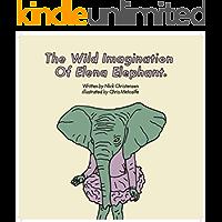 The Wild Imagination Of Elena Elephant: Learn About Curiosity & Imagination (Buckland Books)