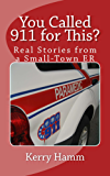 You Called 911 for This?: Real Stories from a Small-Town ER