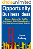 Opportunity Business Ideas: Choose a Business Idea That Fits Your Lifestyle Goals. Flipping Domains, Thrift Store Selling and Google Marketing (English Edition)