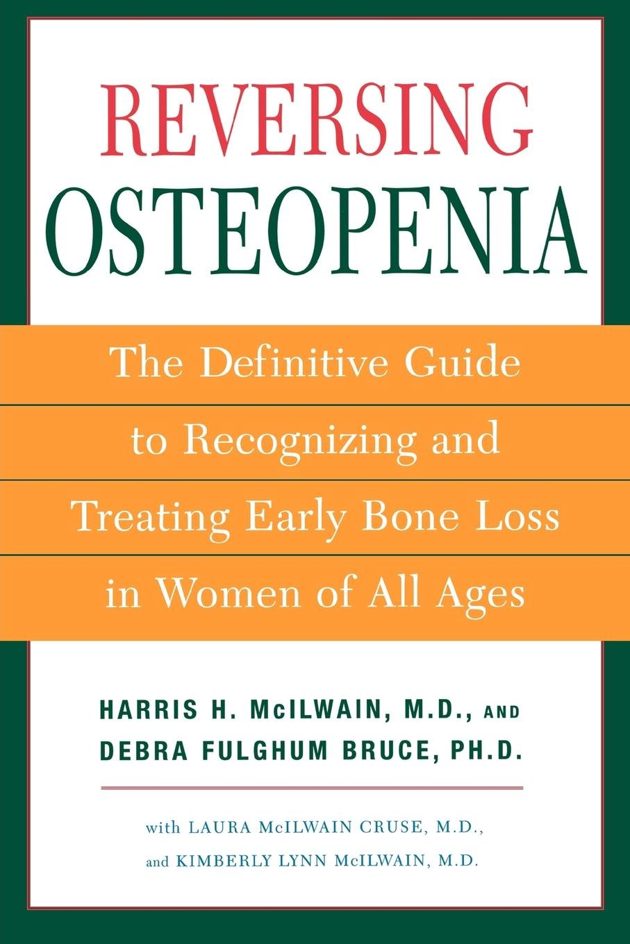 Reversing Osteopenia: The Definitive Guide to Recognizing and Treating  Early Bone Loss in Women of All Ages: Harris McIlwain, Debra Fulghum Bruce,  ...