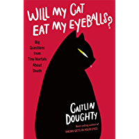 Will My Cat Eat My Eyeballs?: Big Questions from Tiny Mortals About Death (English Edition)