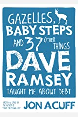 Gazelles, Baby Steps & 37 Other Things: Dave Ramsey Taught Me About Debt Paperback