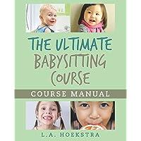The Ulitmate Babysitting Course Manual