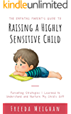 The Empathic Parent's Guide to Raising a Highly Sensitive Child: Parenting Strategies I Learned to Understand and…