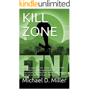 KILL ZONE: We were going to die. It was Vietnam 1968. My soldiers and I fought back. We improvised. We adjusted. We…