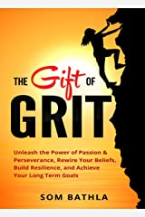 The Gift of Grit: Unleash the Power of Passion & Perseverance, Rewire Your Beliefs, Build Resilience, and Achieve Your Long-term Goals (Personal Mastery Series Book 4) Kindle Edition