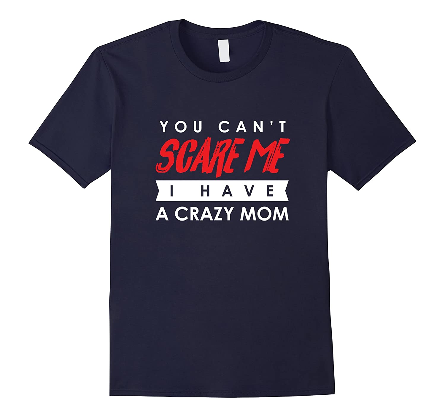 You Can't Scare Me I Have A Crazy Mom Halloween Shirt Gift