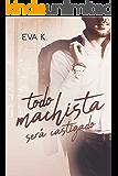 TODO MACHISTA SERÁ CASTIGADO