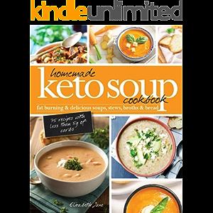 Homemade Keto Soup Cookbook: Fat Burning & Delicious Soups, Stews, Broths & Bread (Elizabeth Jane Cookbook)
