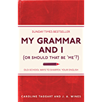 My Grammar and I (Or Should That Be 'Me'?): Old-School Ways to Sharpen Your English (I Used to Know That ...)