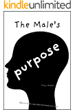 The Male's Purpose: How to Be the Man that God Wants You to Be (English Edition)