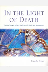 In the Light of Death: Spiritual Insight to Help You Live with Death and Bereavement Kindle Edition