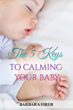 The 5 Keys to Calming Your Baby