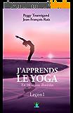 J'apprends le Yoga en 10 leçons - Leçon 1: A la redécouverte de son corps et des origines du Yoga