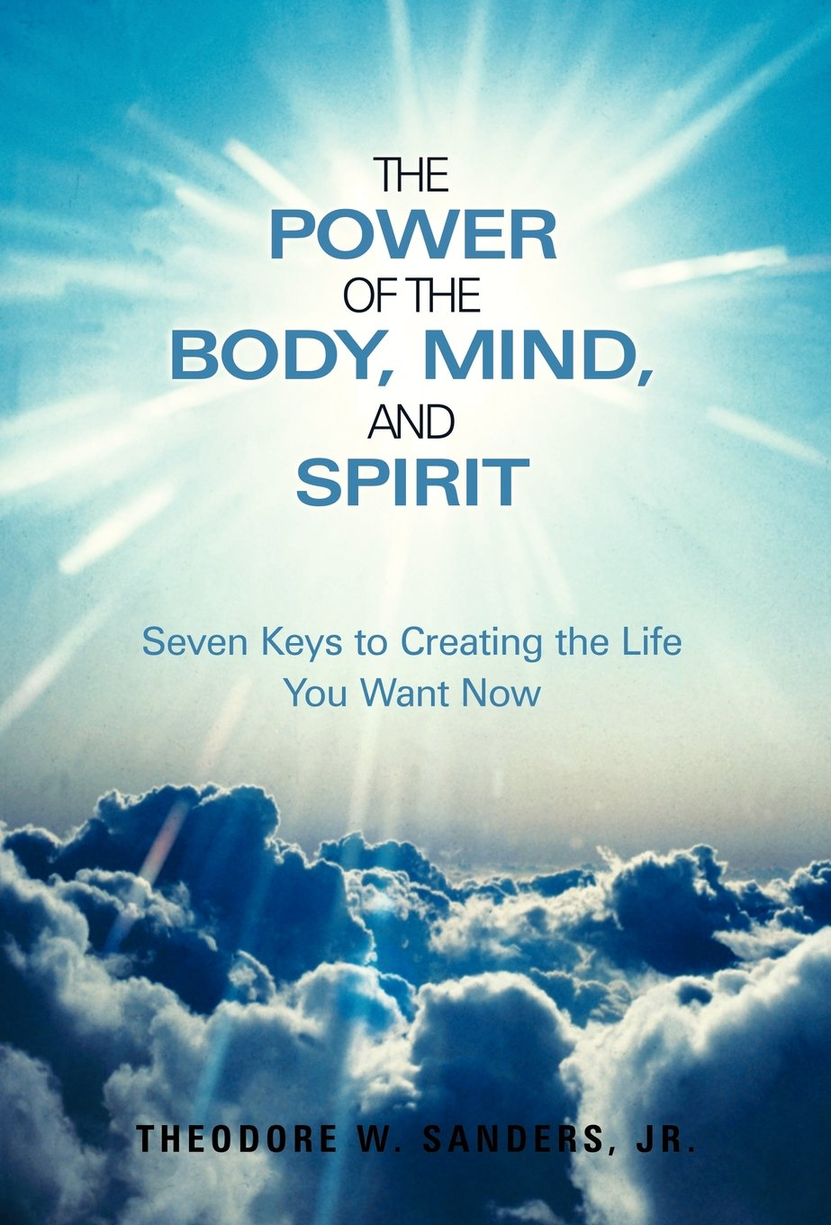Read Online The Power of the Body, Mind, and Spirit: Seven Keys to Creating the Life You Want Now PDF