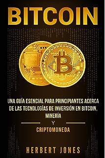 Bitcoin: Una guía esencial para principiantes acerca de las tecnologías de inversión en bitcoin,