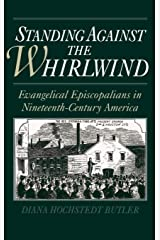 Standing Against the Whirlwind : Evangelical Episcopalians in Nineteenth-Century America (Religion in America) Hardcover