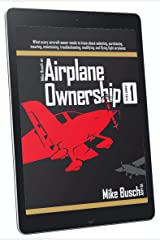 Mike Busch on Airplane Ownership (Volume 1): What every aircraft owner needs to know about selecting, purchasing,  insuring, maintaining, troubleshooting, modifying, and flying light airplanes Kindle Edition