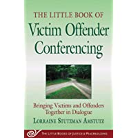 The Little Book of Victim Offender Conferencing: Bringing Victims and Offenders Together In Dialogue (Justice and…