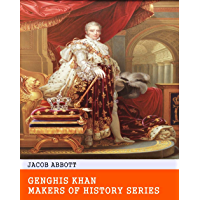 Genghis Khan, Makers of History Series - Original & Unabridged & Special Edition (ANNOTATED) (English Edition)