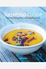 Superfood Cuisine: Cooking with Nature's Most Amazing Foods Hardcover