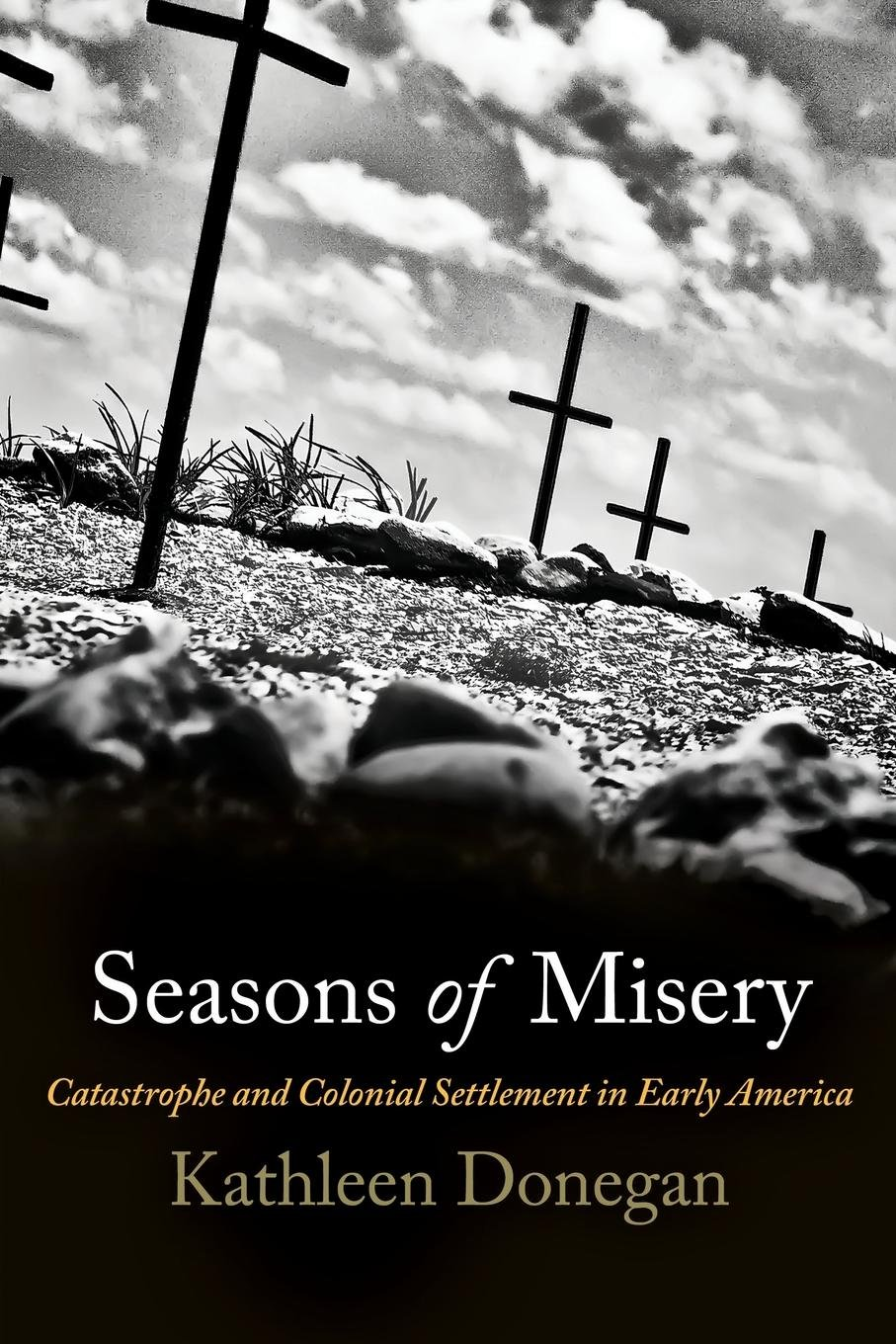 Read Online Seasons of Misery: Catastrophe and Colonial Settlement in Early America (Early American Studies) pdf