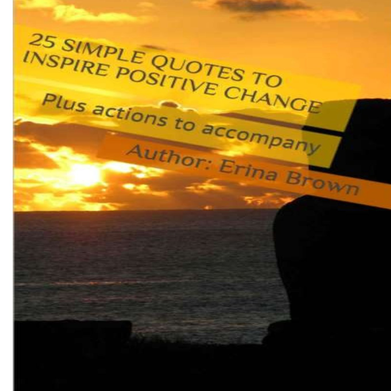 25 Simple Quotes To Inspire Positive Change With Bonus Actions To