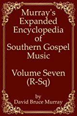 Murray's Expanded Encyclopedia Of Southern Gospel Music Volume Seven (R-Sq) Paperback
