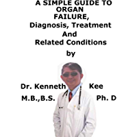 A  Simple  Guide  To  Organ Failure,  Diagnosis, Treatment  And  Related Conditions