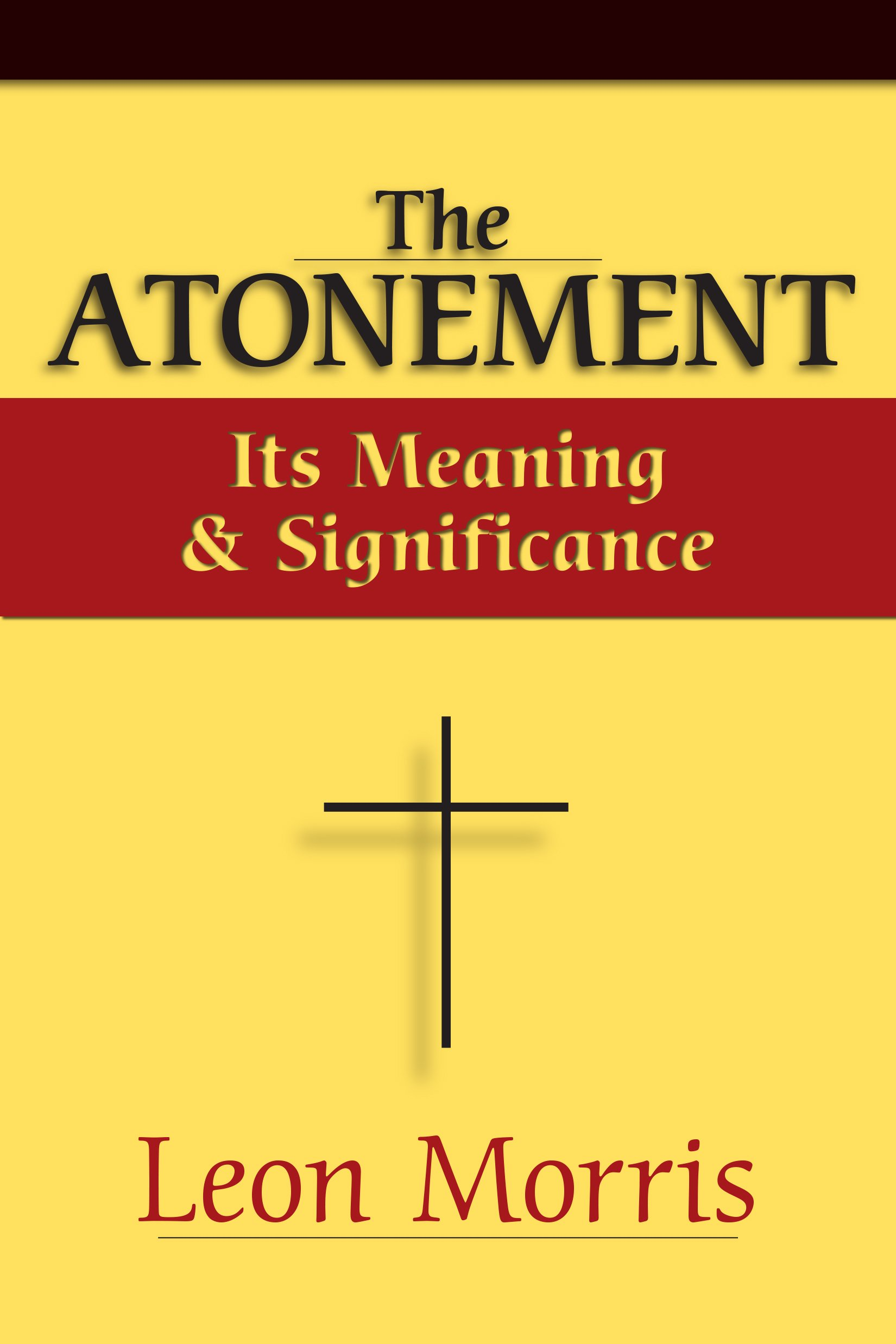 The Atonement Its Meaning And Significance Leon L Morris