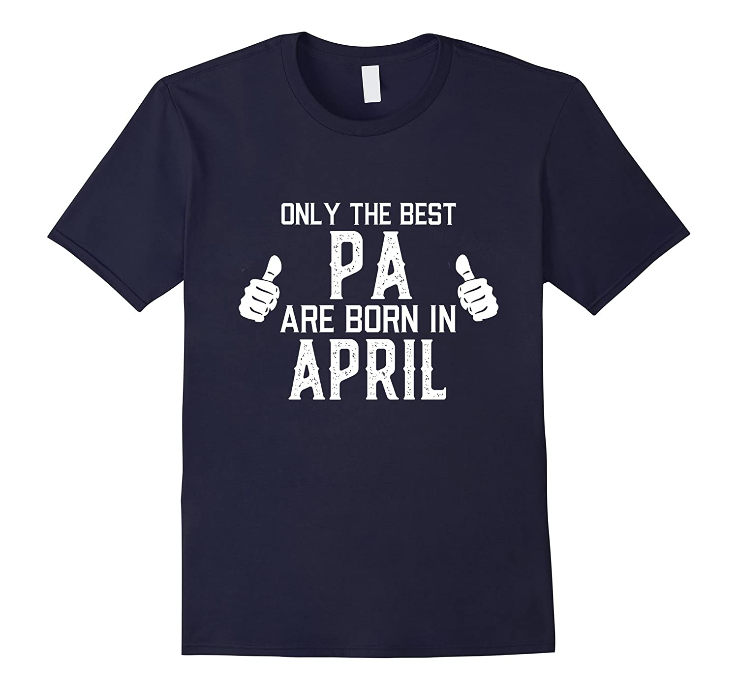 Only The Best Pa Are Born In April t-shirt-TH