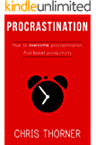 Procrastination: How To Overcome Procrastination And Boost Productivity (Productivity Structure Book 1)