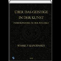 Über das Geistige in der Kunst (Illustrated): Insbesondere in der Malerei (German Edition)