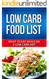 Low Carb Food List: What to Eat While on a Low Carb Diet (Low Carb Diet: A List of Low Carb Foods to Help you Lose Weight Fast and What to Eat to Lose Weight)