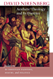 Aesthetic Theology and Its Enemies: Judaism in Christian Painting, Poetry, and Politics (The Mandel Lectures in the Humanities)