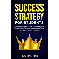 Success Strategy for Students: Achieve Long Terms Goals, Ensure Personal Growth, Build Personal Management Skills and…