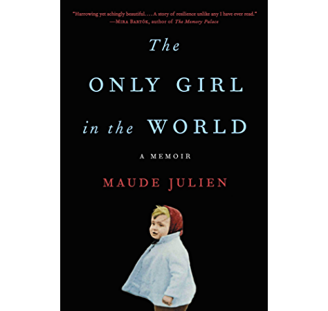 Amazon Com The Only Girl In The World A Memoir Ebook Julien Maude Hunter Adriana Kindle Store