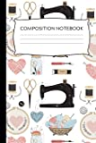 Elegant Sewing Inspired Composition Notebook: Great Gift For Seamstresses and Quilters, Ideal For Journaling, Note…