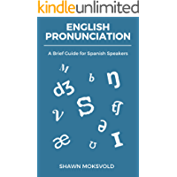 English Pronunciation: A Brief Guide for Spanish Speakers (English Edition)