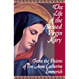 The Life of the Blessed Virgin Mary: From the Visions of Ven. Anne Catherine Emmerich